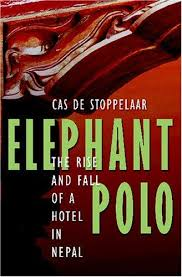 Elephant Polo: The Rise and Fall of a Hotel in Nepal: A Novel