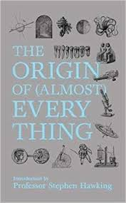 The Origin of (Almost) Every Thing